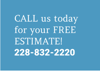 CALL us today for your FREE ESTIMATE! 228-832-2220
