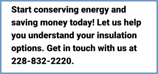 Start conserving energy and saving money today! Let us help you understand your insulation options. Get in touch with us at 228-832-2220.